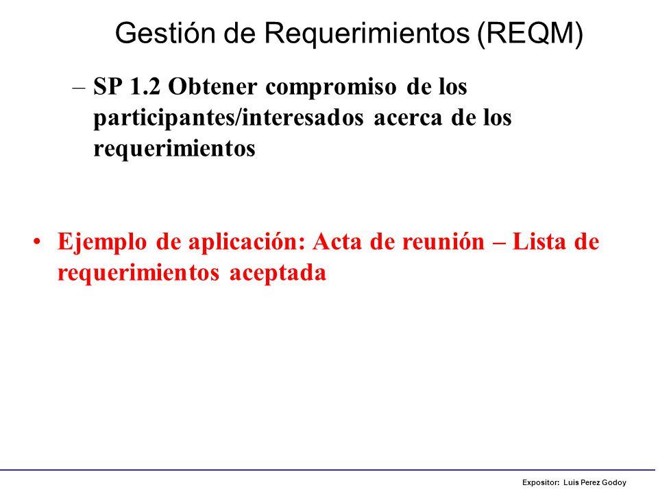 Expositor: Luis Perez Godoy –SP 1.3 Gestionar cambios a los requerimientos Gestión de Requerimientos (REQM) Ejemplo de aplicación: Proceso de gestión de cambios a requerimientos.