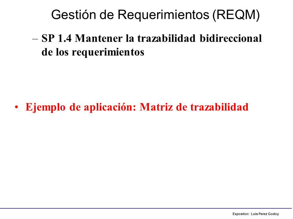 Expositor: Luis Perez Godoy –SP 1.4 Mantener la trazabilidad bidireccional de los requerimientos Gestión de Requerimientos (REQM) Ejemplo de aplicació