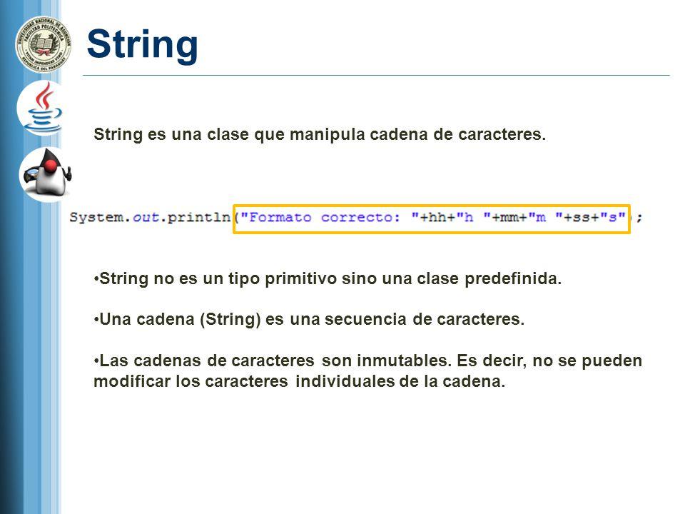 String String es una clase que manipula cadena de caracteres. String no es un tipo primitivo sino una clase predefinida. Una cadena (String) es una se