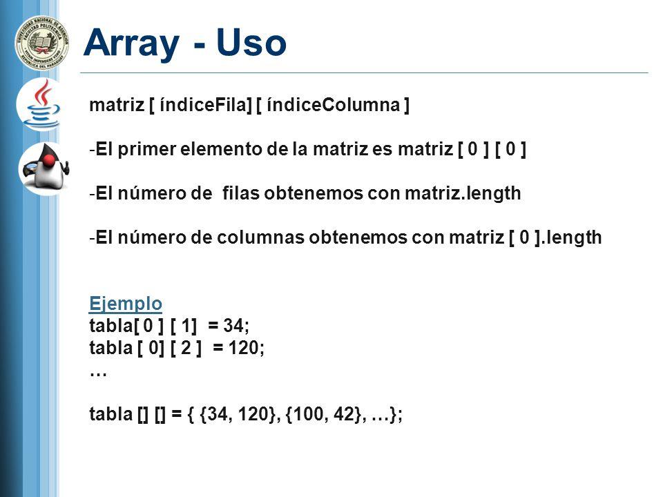Array - Uso matriz [ índiceFila] [ índiceColumna ] -El primer elemento de la matriz es matriz [ 0 ] [ 0 ] -El número de filas obtenemos con matriz.len