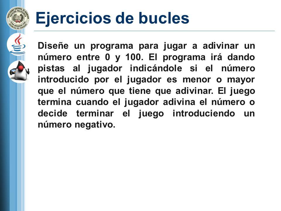 Ejercicios de bucles Diseñe un programa para jugar a adivinar un número entre 0 y 100. El programa irá dando pistas al jugador indicándole si el númer