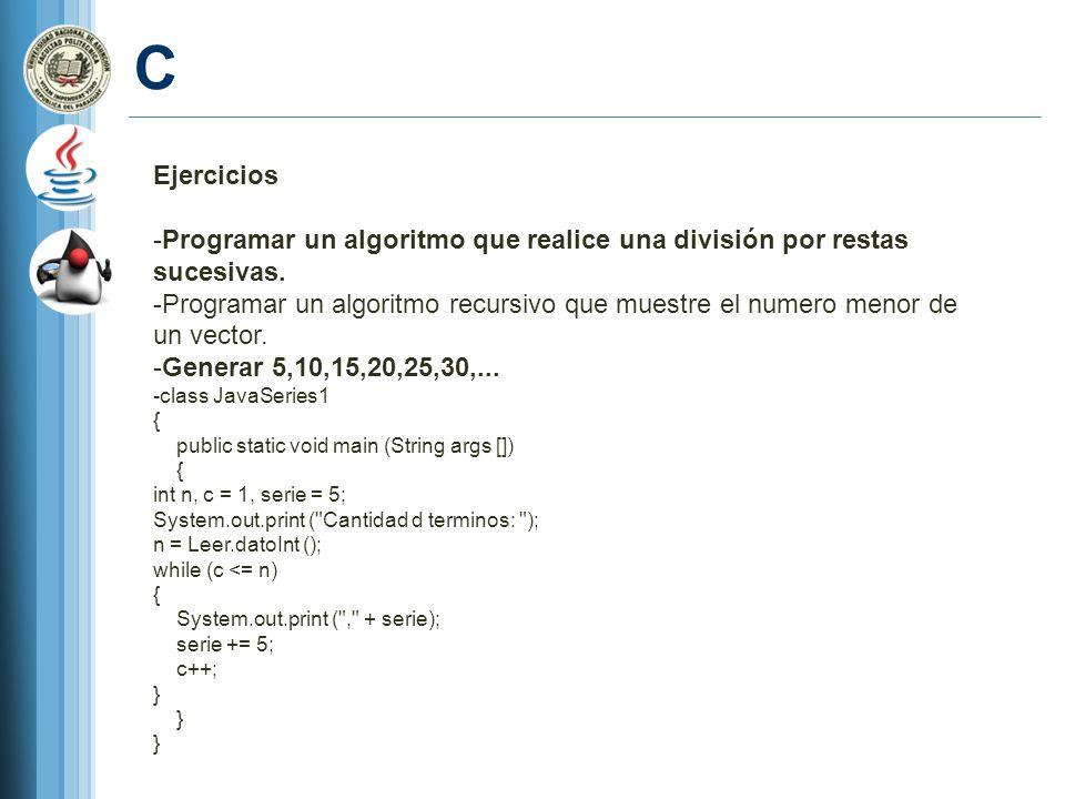 C Ejercicios -Programar un algoritmo que realice una división por restas sucesivas. -Programar un algoritmo recursivo que muestre el numero menor de u