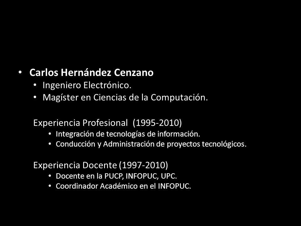 Carlos Hernández Cenzano Ingeniero Electrónico.Magíster en Ciencias de la Computación.
