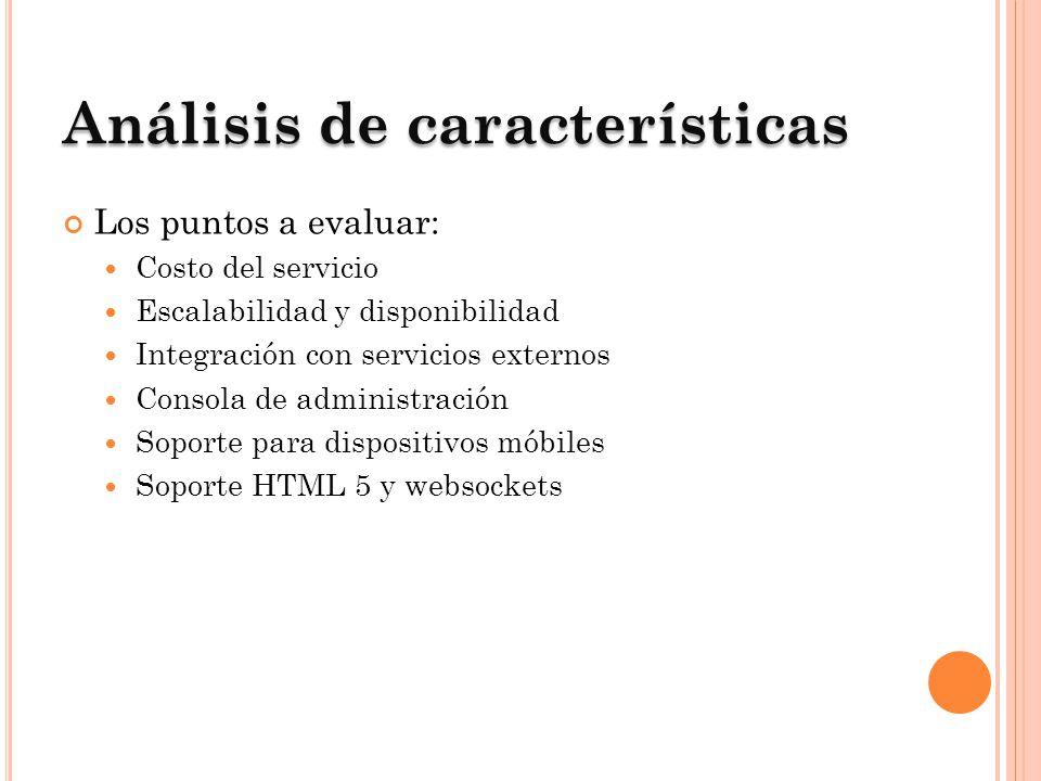 Análisisde características Análisis de características Los puntos a evaluar: Costo del servicio Escalabilidad y disponibilidad Integración con servici