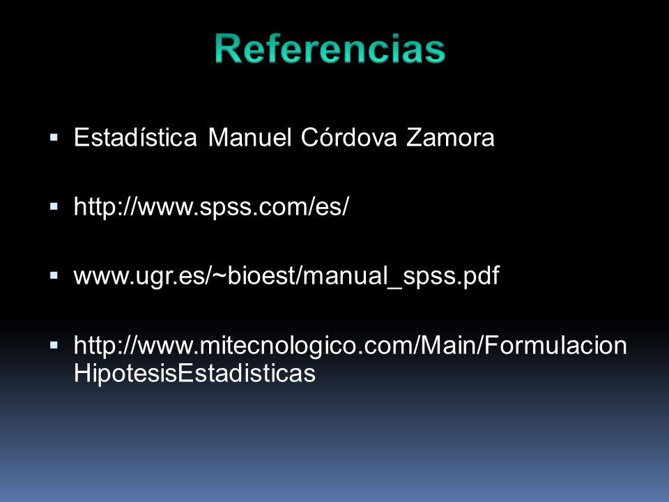 Estadística Manuel Córdova Zamora http://www.spss.com/es/ www.ugr.es/~bioest/manual_spss.pdf http://www.mitecnologico.com/Main/Formulacion HipotesisEs