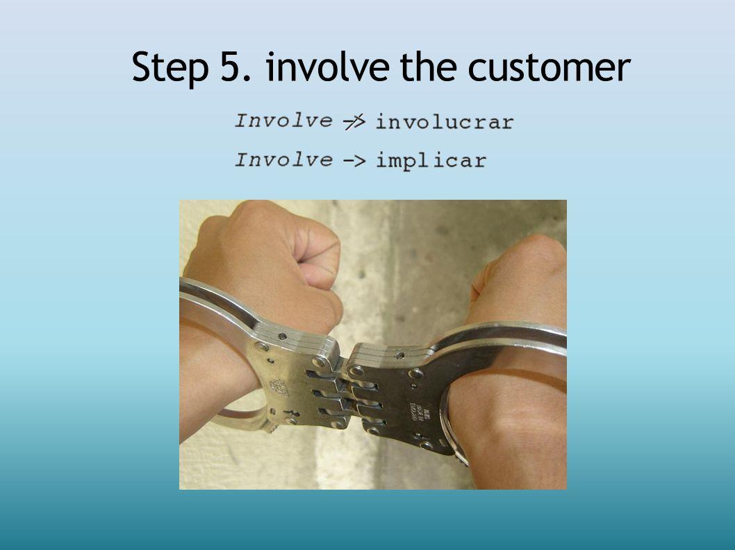 Step 5. involve the customer