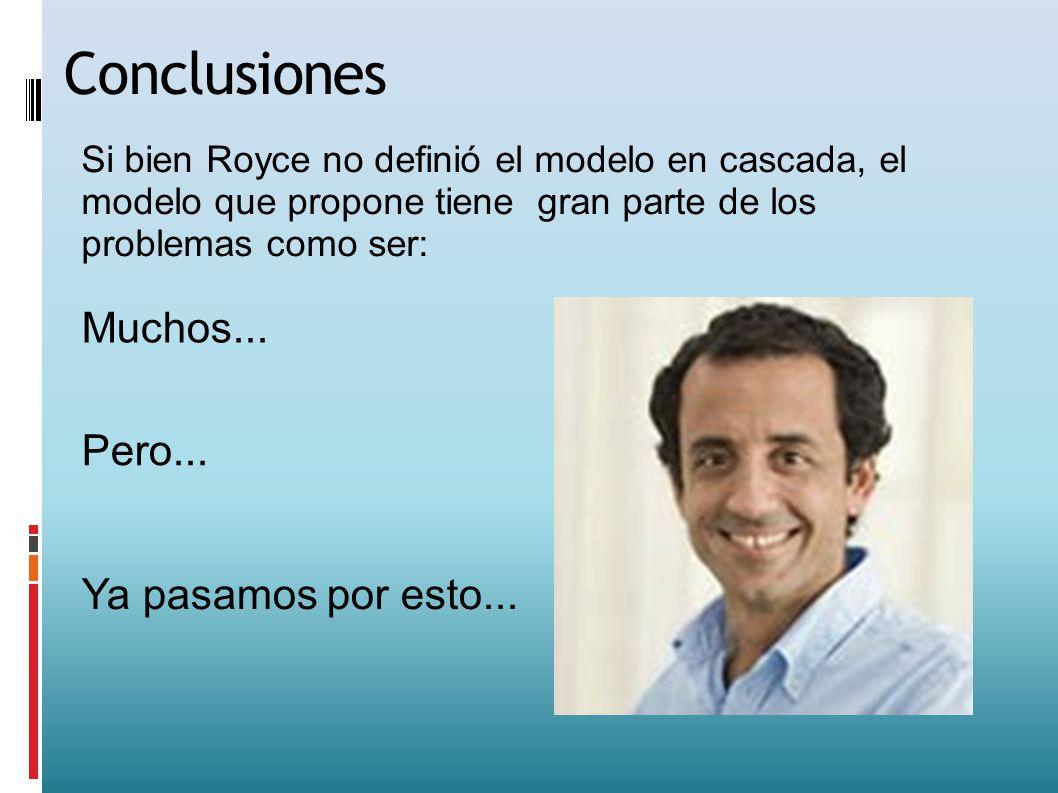 Conclusiones Si bien Royce no definió el modelo en cascada, el modelo que propone tiene gran parte de los problemas como ser: Ya pasamos por esto... M