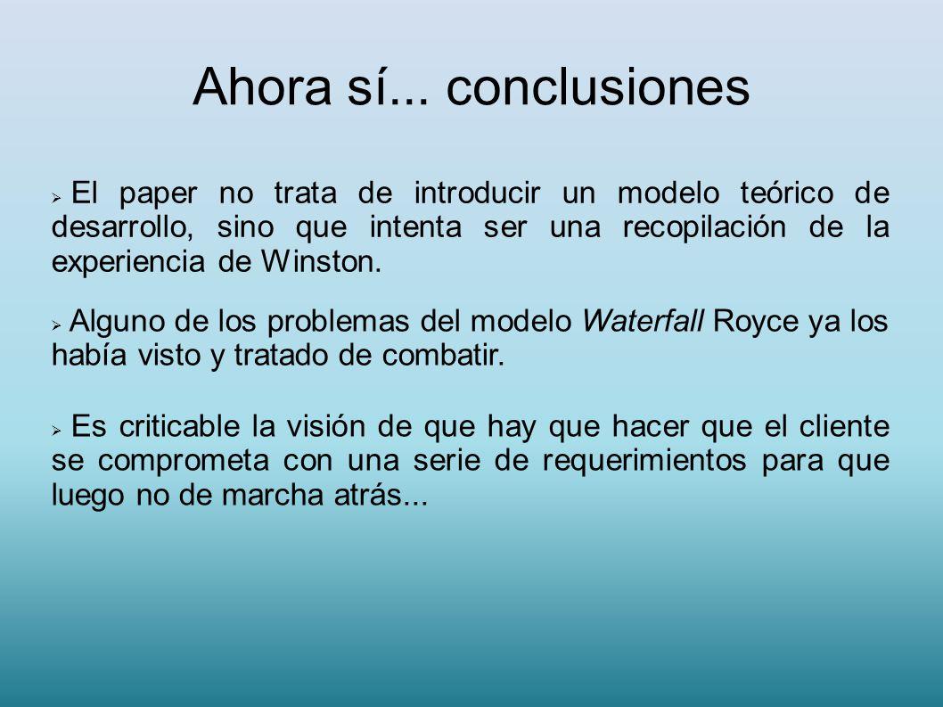 Ahora sí... conclusiones El paper no trata de introducir un modelo teórico de desarrollo, sino que intenta ser una recopilación de la experiencia de W