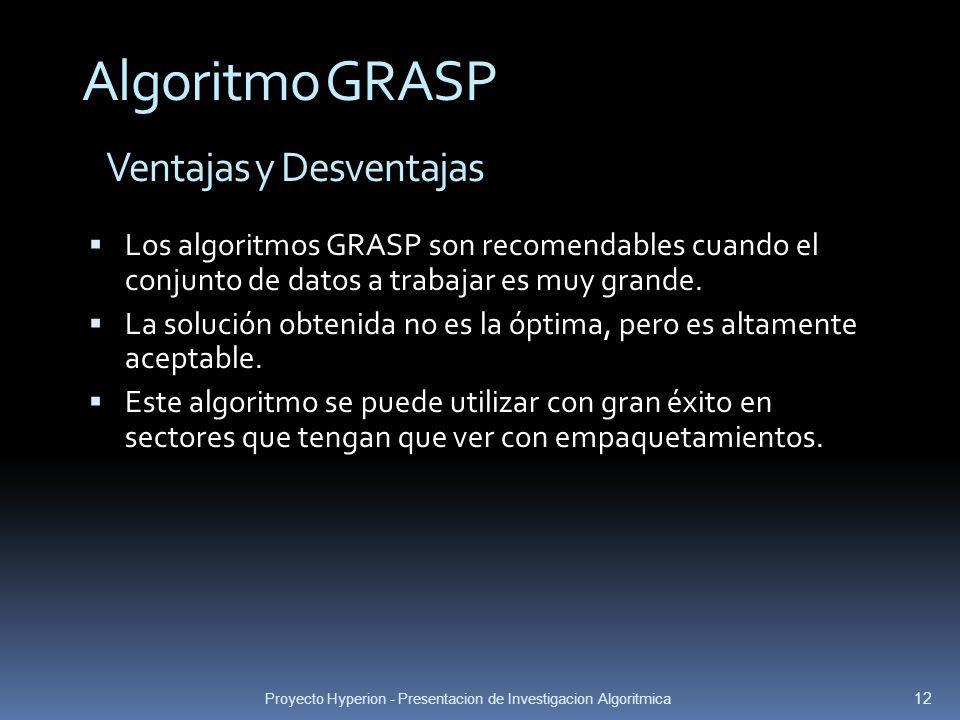 Proyecto Hyperion - Presentacion de Investigacion Algoritmica 12 Ventajas y Desventajas Algoritmo GRASP Los algoritmos GRASP son recomendables cuando