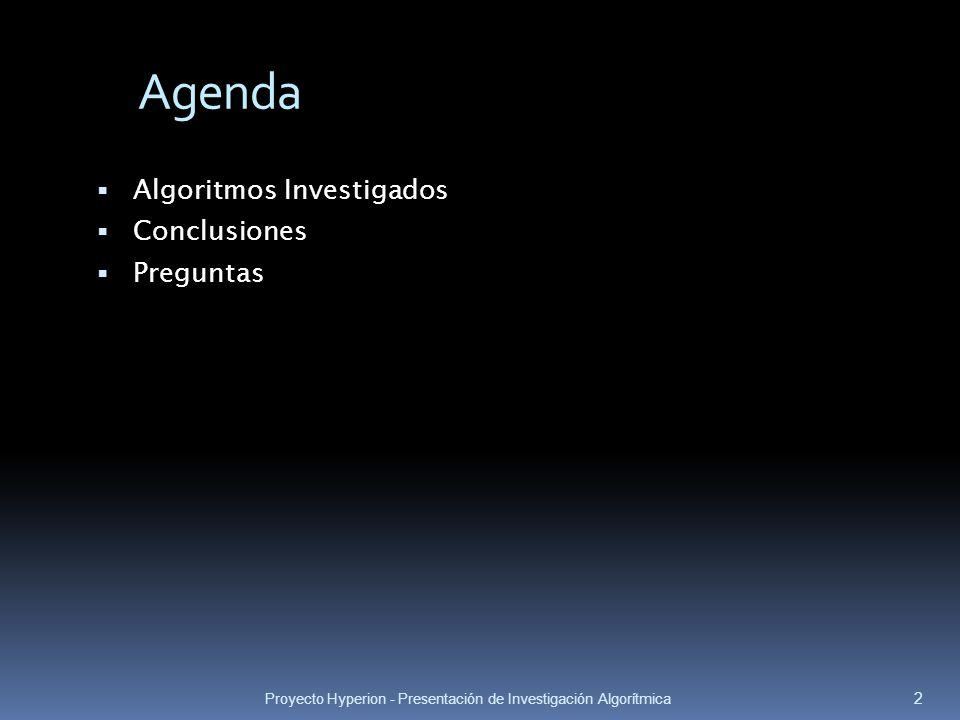 Agenda Algoritmos Investigados Conclusiones Preguntas 2 Proyecto Hyperion - Presentación de Investigación Algorítmica