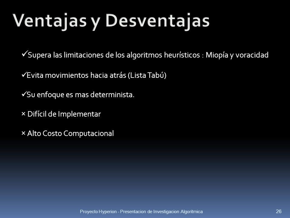 Proyecto Hyperion - Presentacion de Investigacion Algoritmica 26 Supera las limitaciones de los algoritmos heurísticos : Miopía y voracidad Evita movi