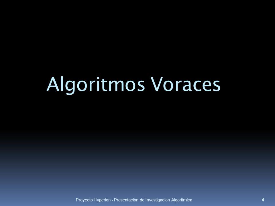 Proyecto Hyperion - Presentacion de Investigacion Algoritmica 4 Algoritmos Voraces