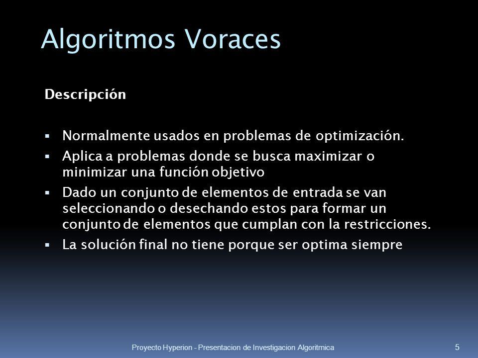Proyecto Hyperion - Presentacion de Investigacion Algoritmica 5 Algoritmos Voraces Descripción Normalmente usados en problemas de optimización. Aplica