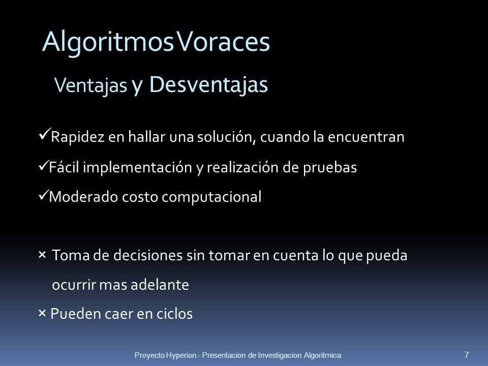 Proyecto Hyperion - Presentacion de Investigacion Algoritmica 7 Algoritmos Voraces Ventajas y Desventajas Rapidez en hallar una solución, cuando la en