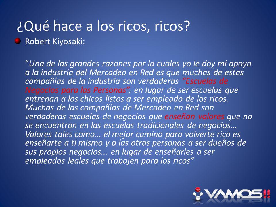 ¿Qué hace a los ricos, ricos? Robert Kiyosaki: Una de las grandes razones por la cuales yo le doy mi apoyo a la industria del Mercadeo en Red es que m