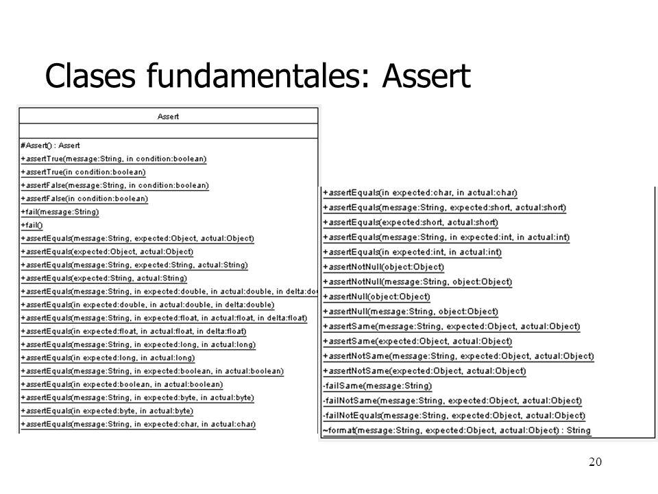 19 Clases fundamentales Ahí es donde utilizamos el método assertEquals que mencionamos antes