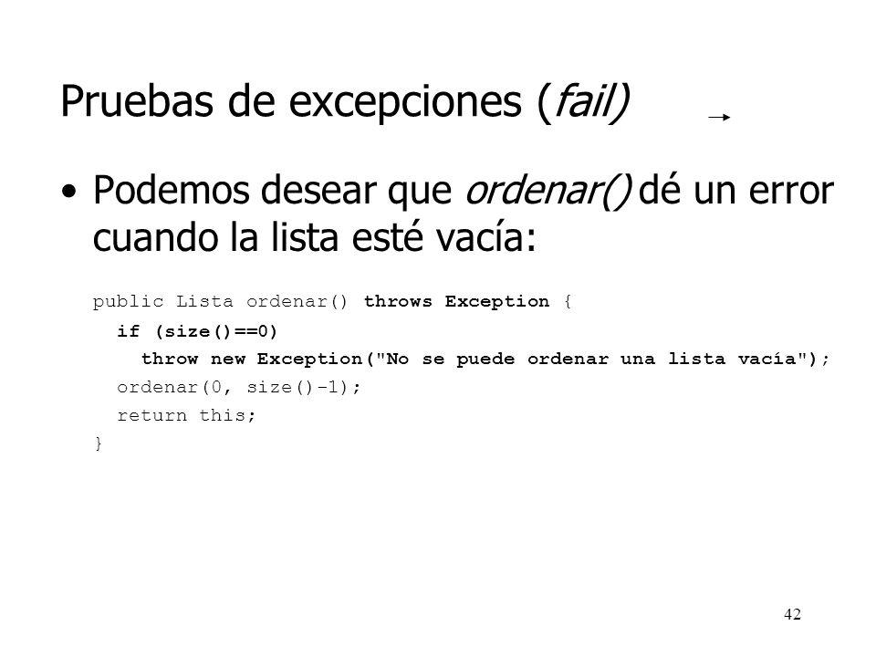 41 Pruebas de excepciones (fail) Igual que es necesario comprobar cómo se comporta el programa en situaciones idóneas, es también importante probarlo en situaciones en que se producen errores.
