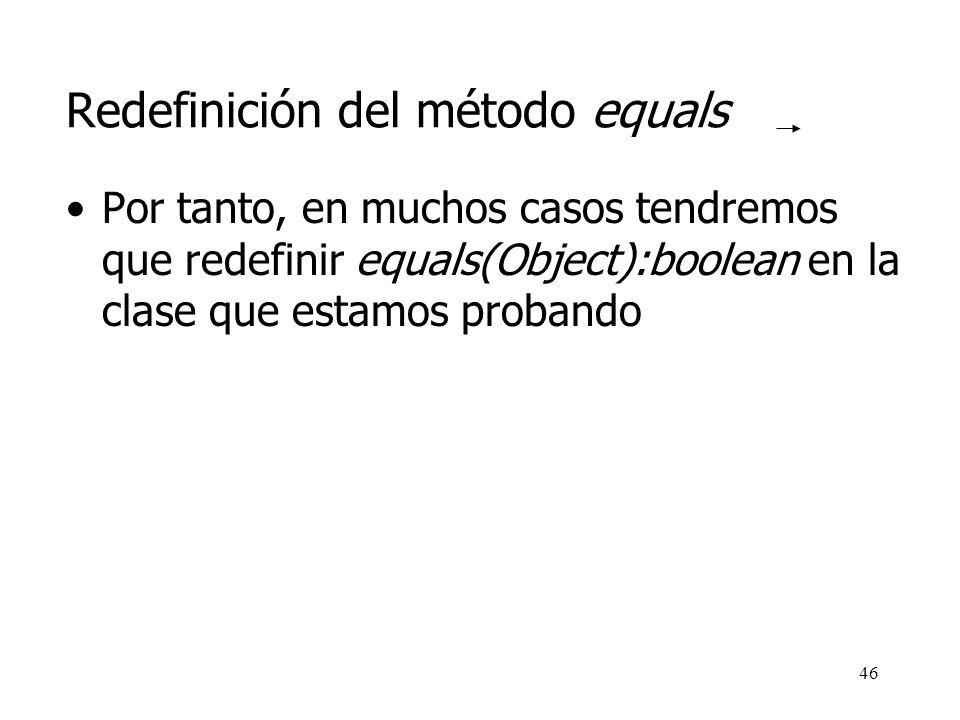 45 Redefinición del método equals Todas las clases Java son especializaciones de Object Llamado por los assertEquals(...) definidos en Assert