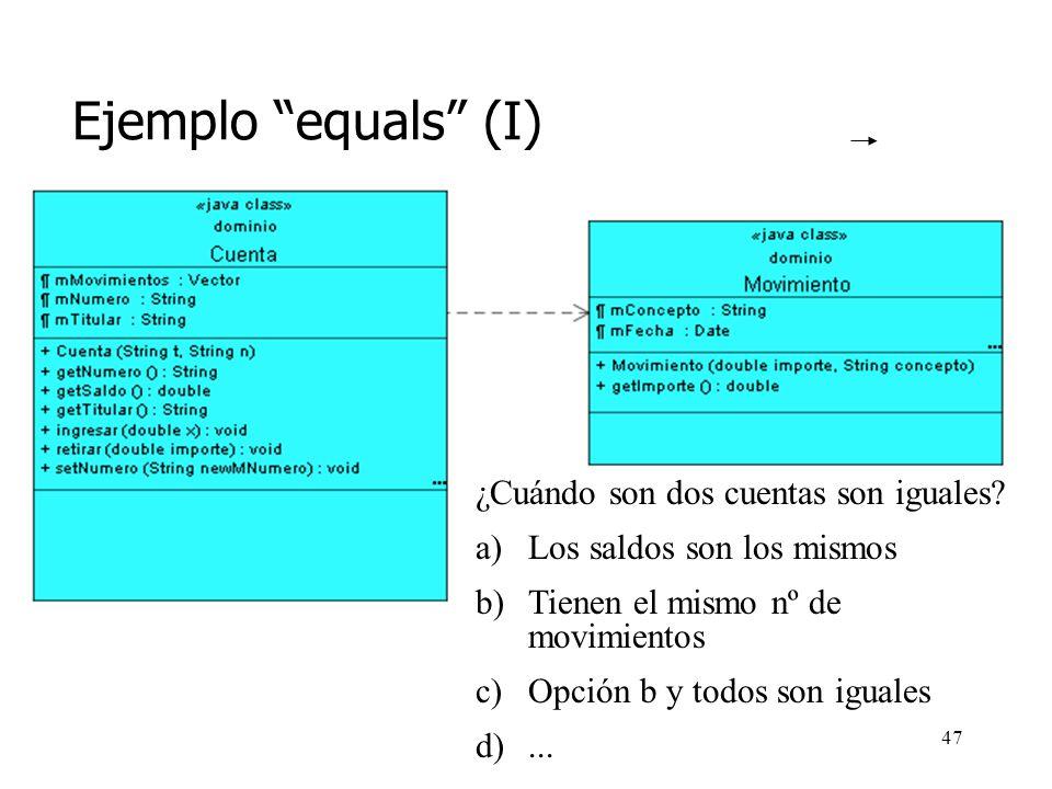 46 Redefinición del método equals Por tanto, en muchos casos tendremos que redefinir equals(Object):boolean en la clase que estamos probando