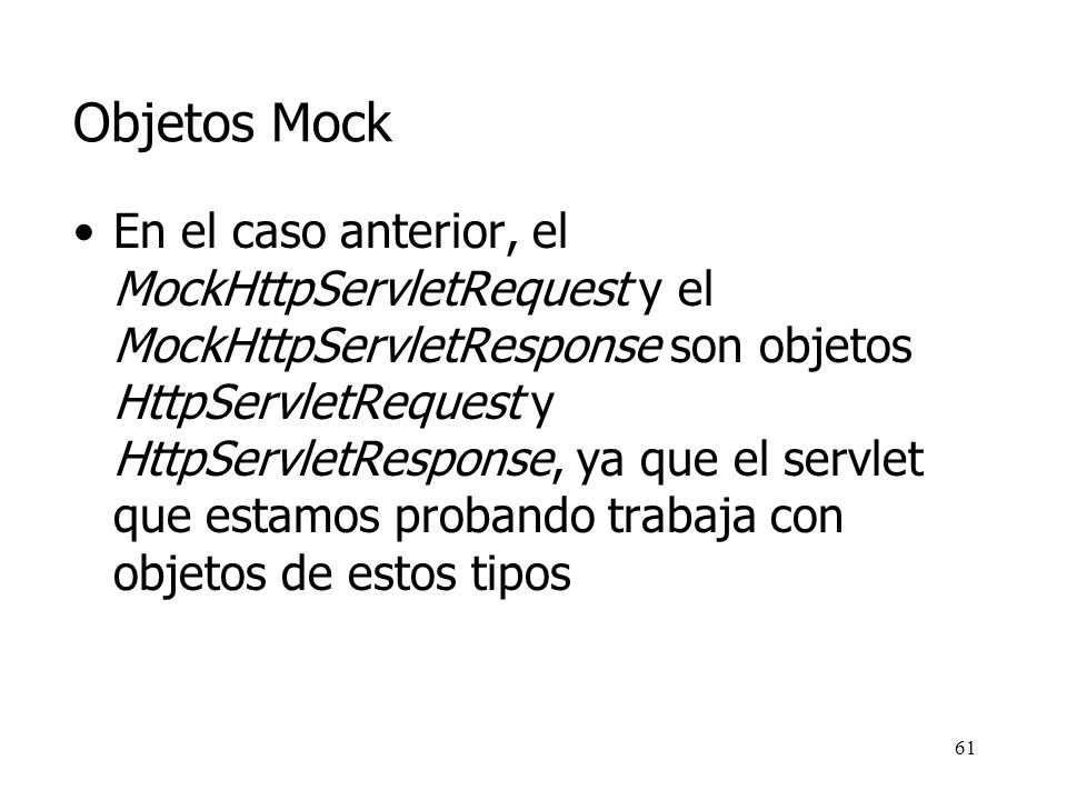 60 Objetos Mock: ejemplo import com.mockobjects.servlet.*; import junit.framework.Test; import junit.framework.TestCase; import junit.framework.TestSu