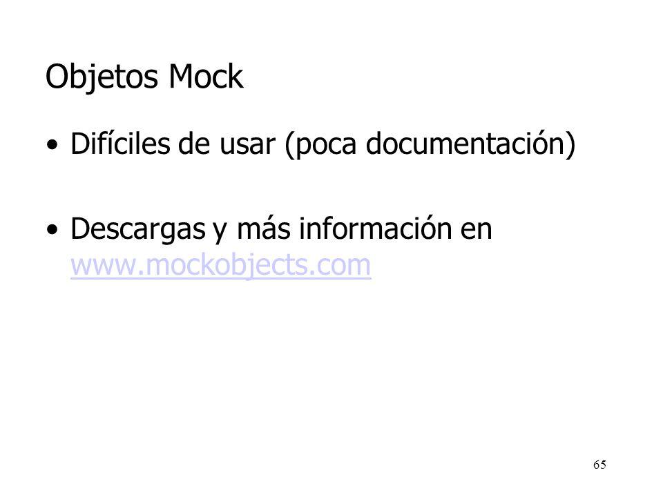 64 Objetos Mock De forma general, todos los objetos Mock comparten la misma estructura: –Especializan a la clase que se usa realmente (implementan por tanto todas sus posibles operaciones abstractas) –Contienen un conjunto de operaciones adicionales addExpected...