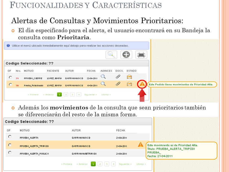 F UNCIONALIDADES Y C ARACTERÍSTICAS Alertas de Consultas y Movimientos Prioritarios: El día especificado para el alerta, el usuario encontrará en su Bandeja la consulta como Prioritaria.