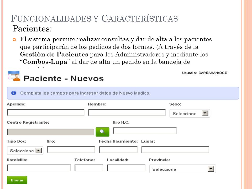F UNCIONALIDADES Y C ARACTERÍSTICAS Pacientes: El sistema permite realizar consultas y dar de alta a los pacientes que participarán de los pedidos de dos formas.