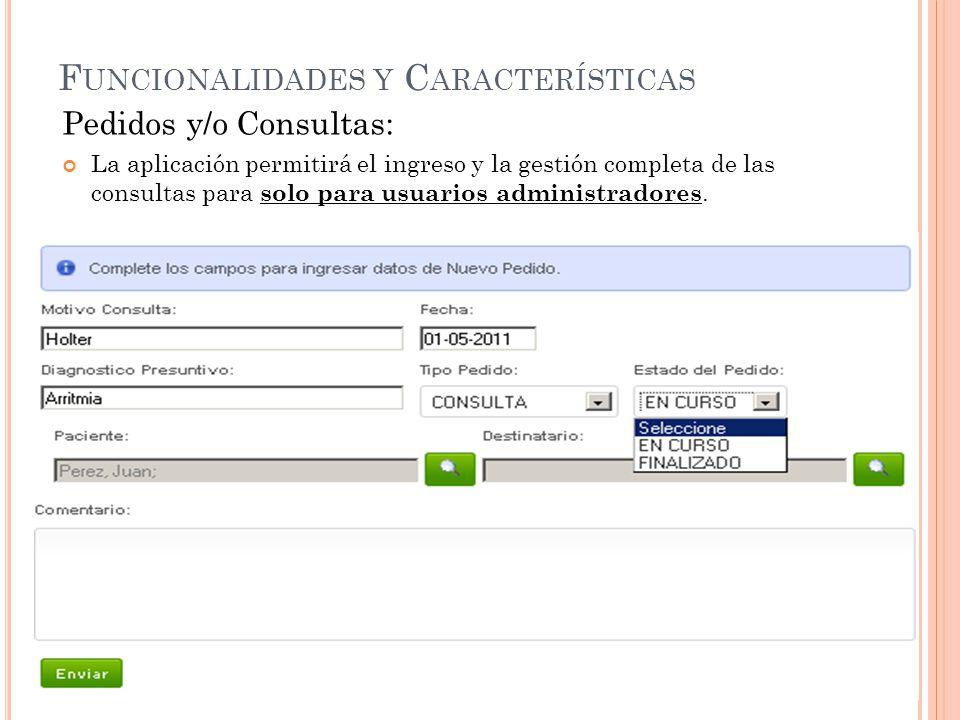 F UNCIONALIDADES Y C ARACTERÍSTICAS Pedidos y/o Consultas: La aplicación permitirá el ingreso y la gestión completa de las consultas para solo para usuarios administradores.