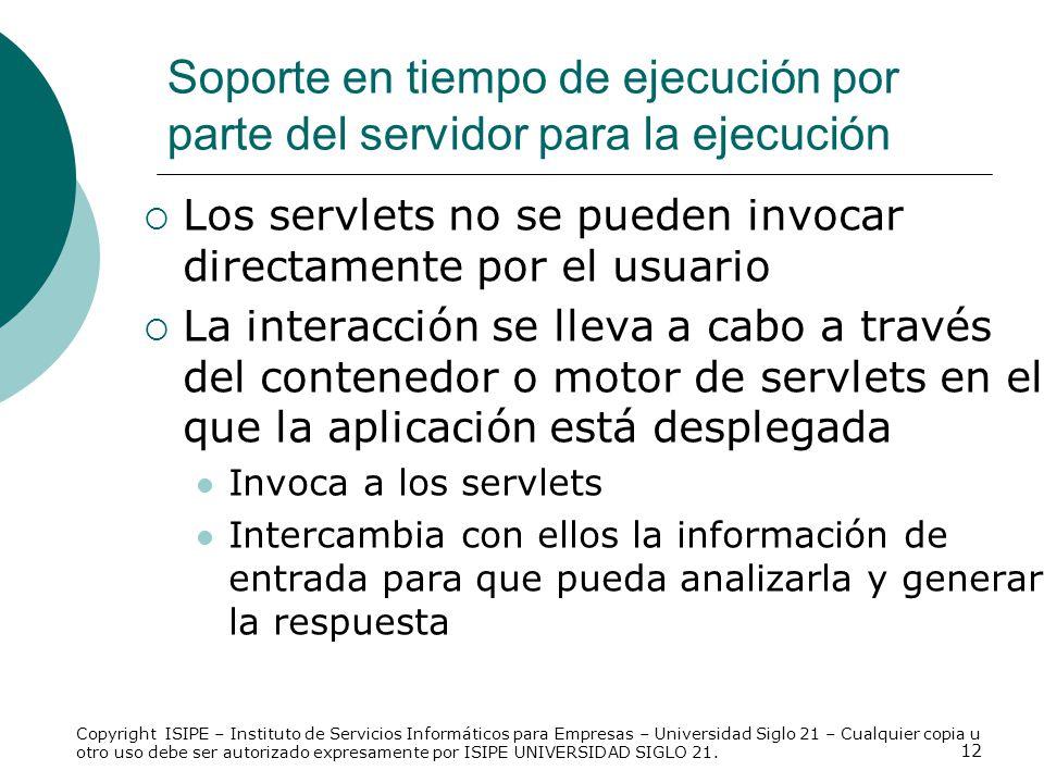 12 Los servlets no se pueden invocar directamente por el usuario La interacción se lleva a cabo a través del contenedor o motor de servlets en el que