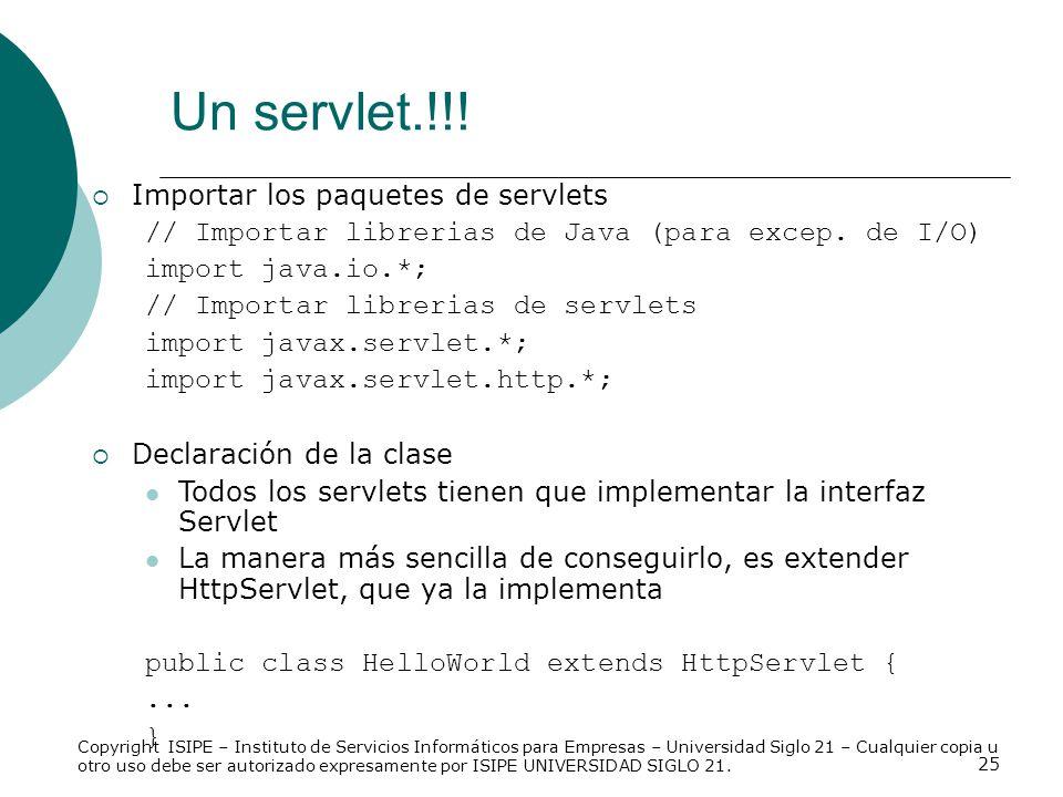 25 Un servlet.!!! Importar los paquetes de servlets // Importar librerias de Java (para excep. de I/O) import java.io.*; // Importar librerias de serv