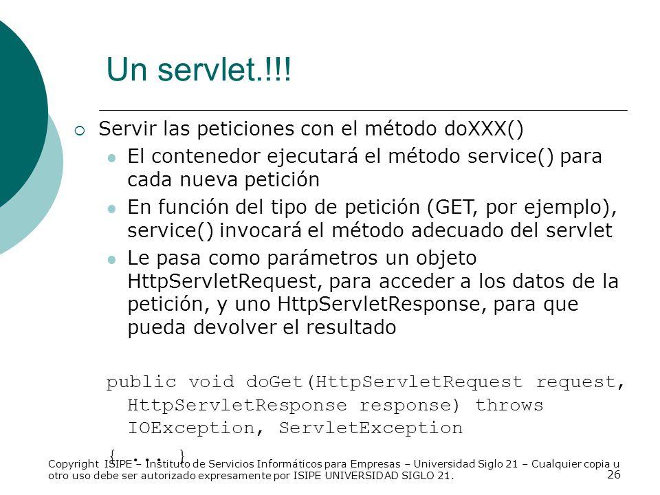 26 Servir las peticiones con el método doXXX() El contenedor ejecutará el método service() para cada nueva petición En función del tipo de petición (G