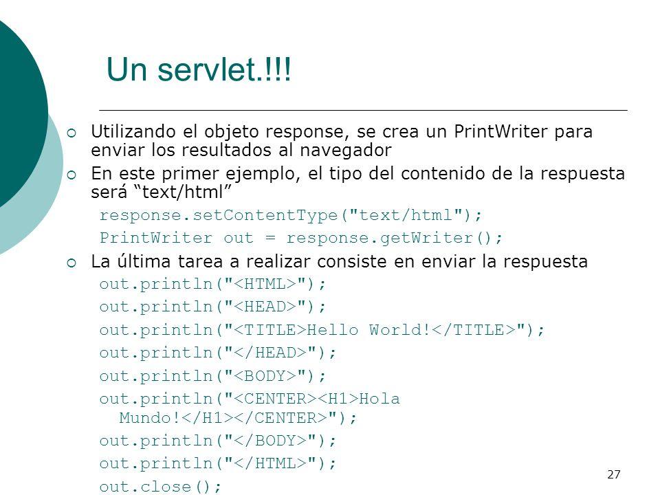 27 Utilizando el objeto response, se crea un PrintWriter para enviar los resultados al navegador En este primer ejemplo, el tipo del contenido de la r