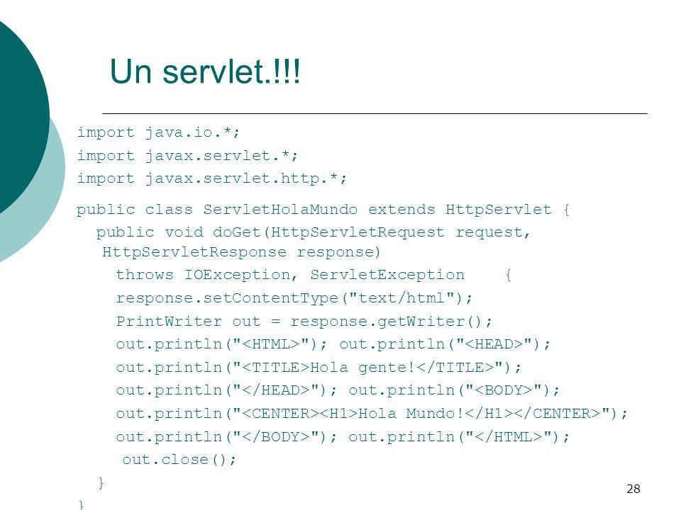 28 import java.io.*; import javax.servlet.*; import javax.servlet.http.*; public class ServletHolaMundo extends HttpServlet { public void doGet(HttpSe