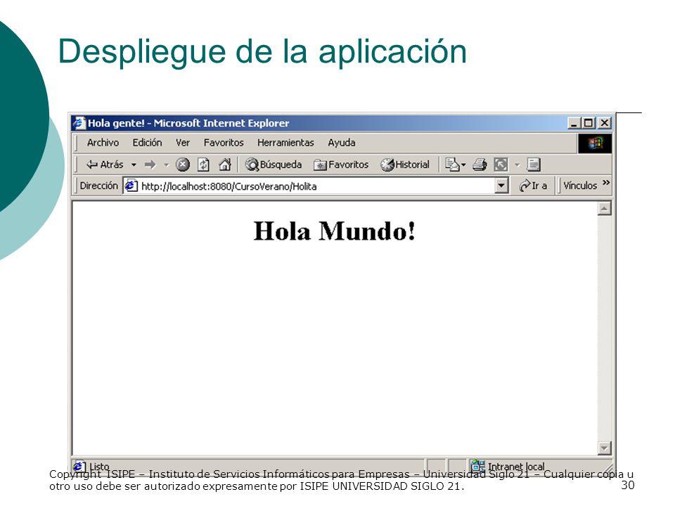 30 Despliegue de la aplicación Copyright ISIPE – Instituto de Servicios Informáticos para Empresas – Universidad Siglo 21 – Cualquier copia u otro uso