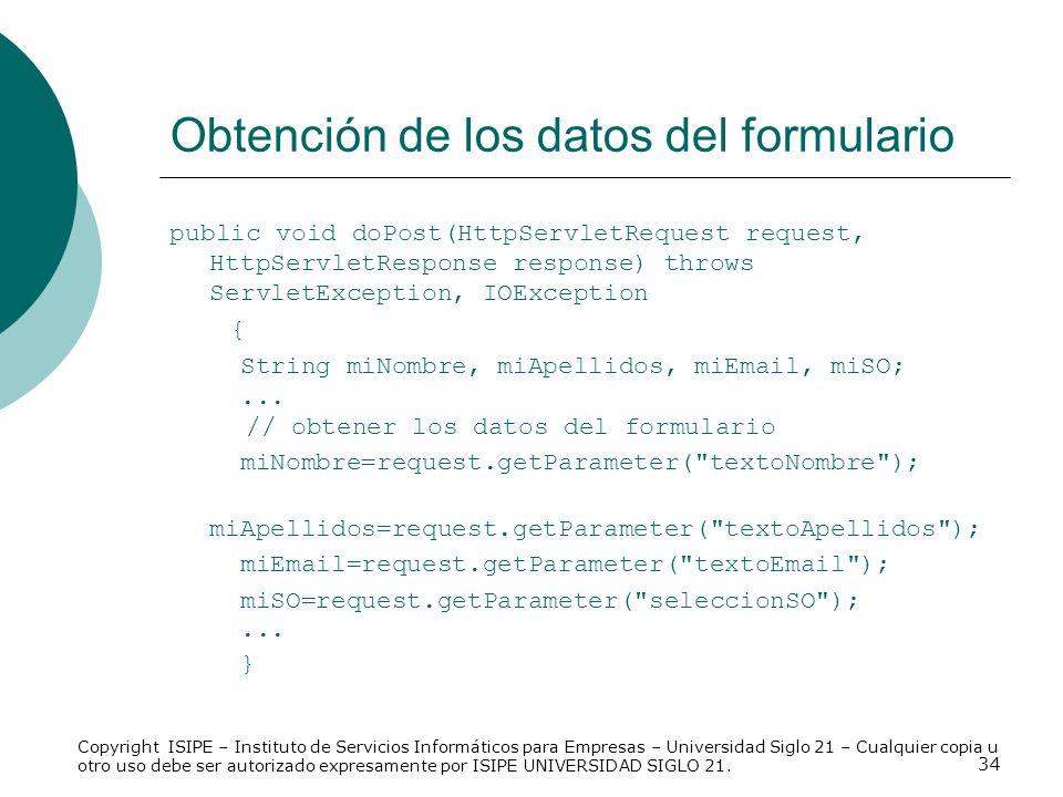 34 Obtención de los datos del formulario public void doPost(HttpServletRequest request, HttpServletResponse response) throws ServletException, IOExcep