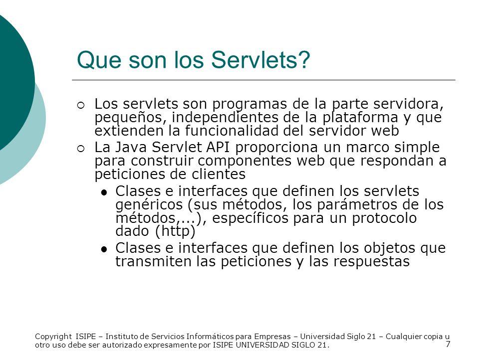7 Que son los Servlets? Los servlets son programas de la parte servidora, pequeños, independientes de la plataforma y que extienden la funcionalidad d
