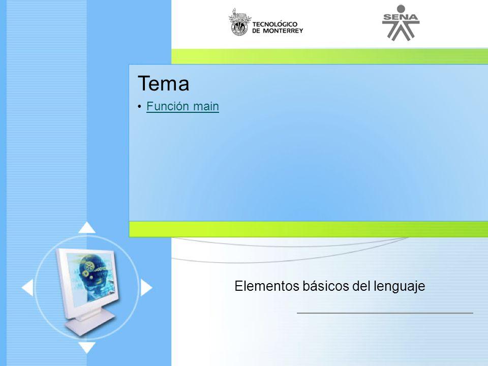 Administración de Proyectos de desarrollo de Software Ciclo de vida de un proyecto Enfoque moderno Tema Función main Elementos básicos del lenguaje