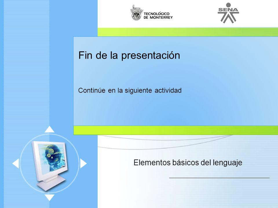 Administración de Proyectos de desarrollo de Software Ciclo de vida de un proyecto Enfoque moderno Fin de la presentación Continúe en la siguiente actividad Elementos básicos del lenguaje