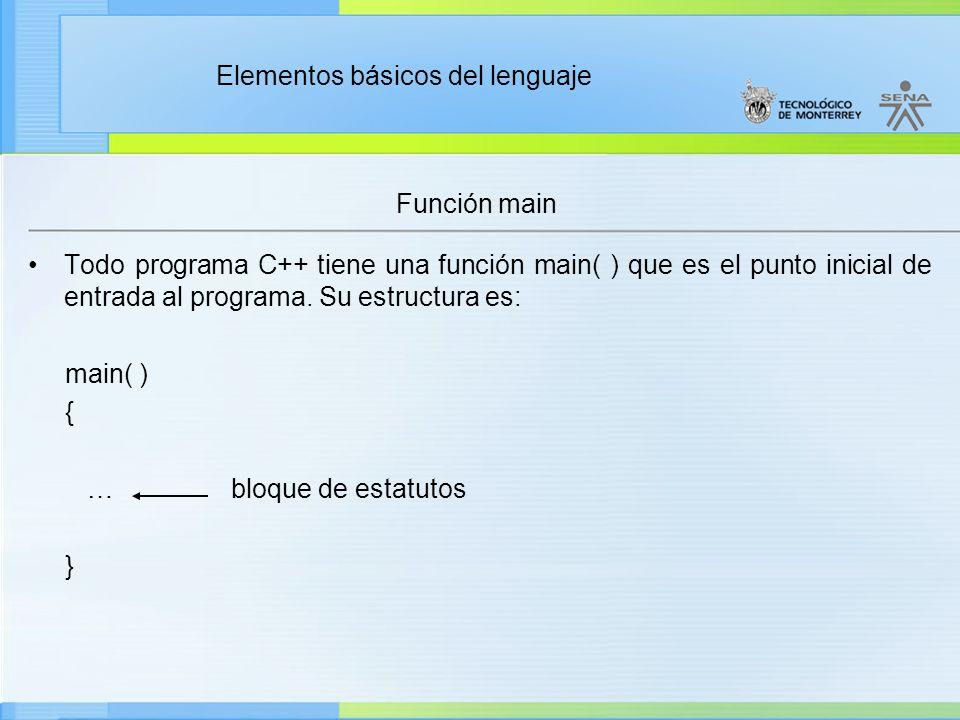 Elementos básicos del lenguaje Función main Los estatutos incluidos entre las llaves {…} se denominan bloque.