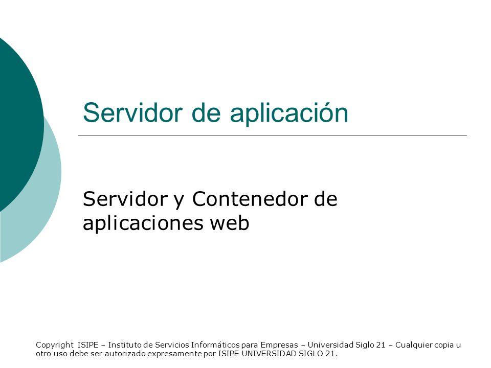 Servidor de aplicación Servidor y Contenedor de aplicaciones web Copyright ISIPE – Instituto de Servicios Informáticos para Empresas – Universidad Sig