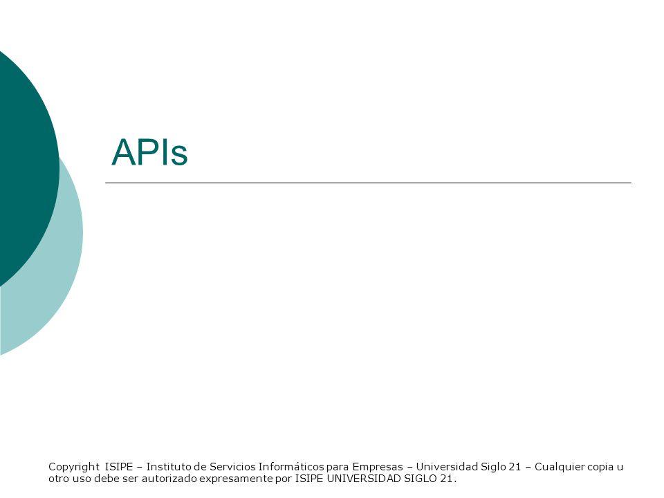 APIs Copyright ISIPE – Instituto de Servicios Informáticos para Empresas – Universidad Siglo 21 – Cualquier copia u otro uso debe ser autorizado expre