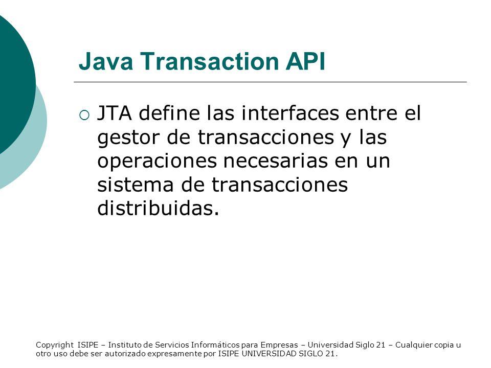 Java Transaction API JTA define las interfaces entre el gestor de transacciones y las operaciones necesarias en un sistema de transacciones distribuid