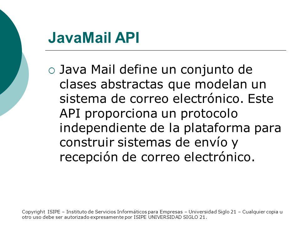 JavaMail API Java Mail define un conjunto de clases abstractas que modelan un sistema de correo electrónico. Este API proporciona un protocolo indepen