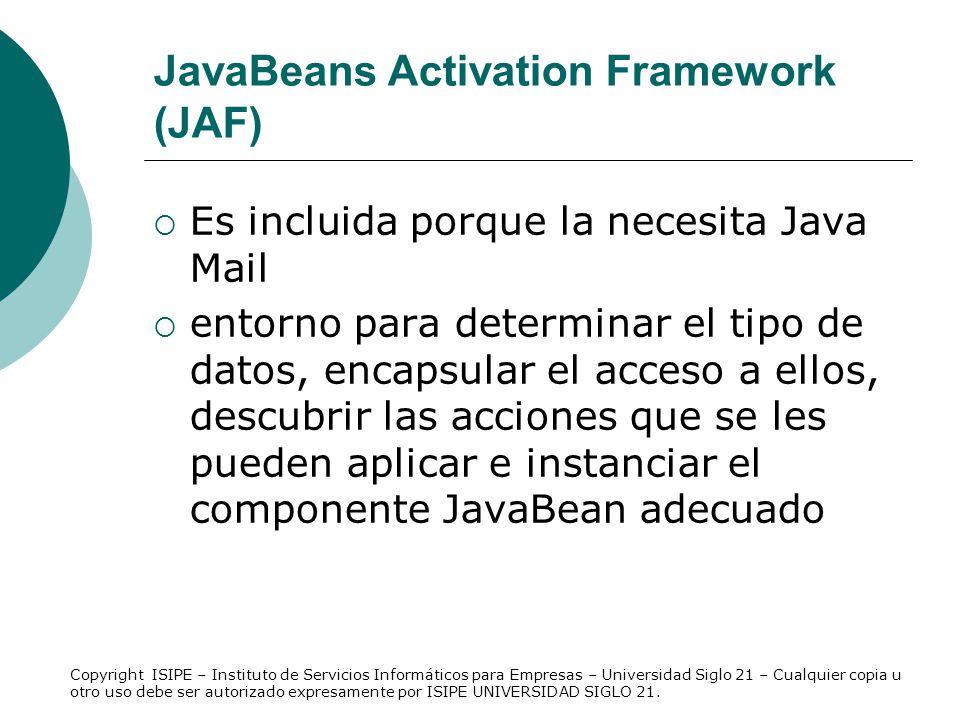 JavaBeans Activation Framework (JAF) Es incluida porque la necesita Java Mail entorno para determinar el tipo de datos, encapsular el acceso a ellos,