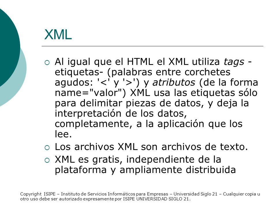 XML Al igual que el HTML el XML utiliza tags - etiquetas- (palabras entre corchetes agudos: ' ') y atributos (de la forma name=