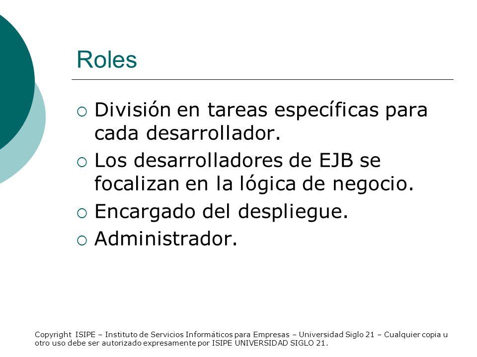 Roles División en tareas específicas para cada desarrollador. Los desarrolladores de EJB se focalizan en la lógica de negocio. Encargado del despliegu