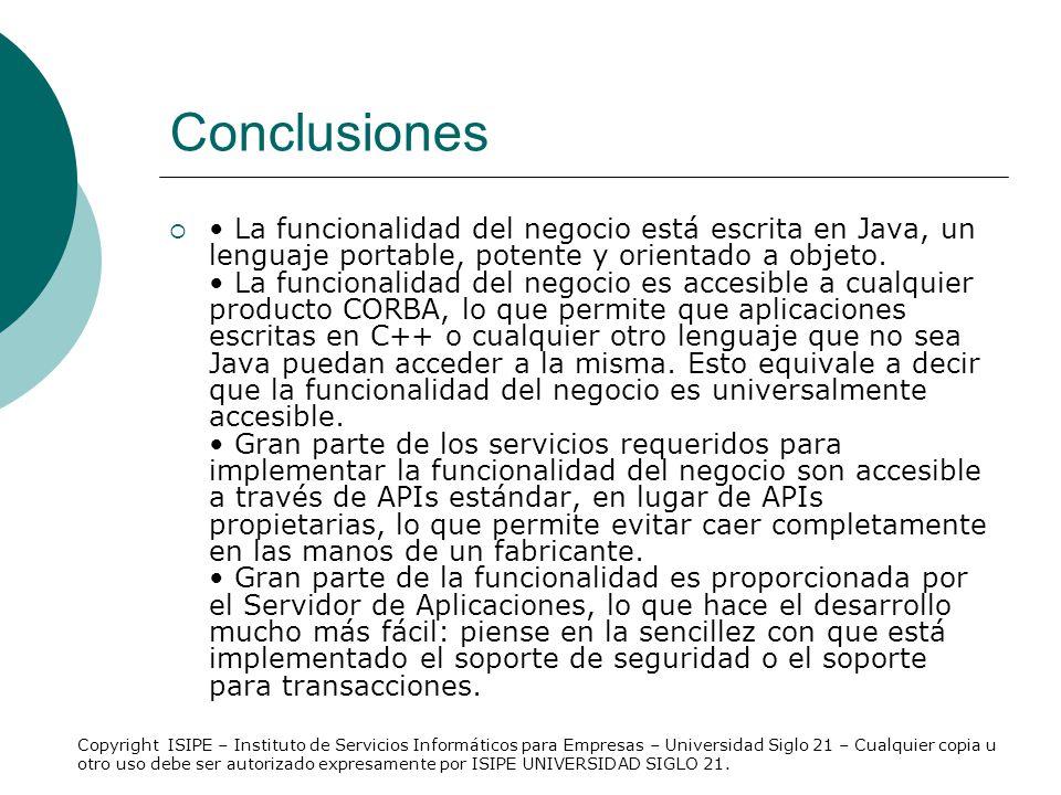 Conclusiones La funcionalidad del negocio está escrita en Java, un lenguaje portable, potente y orientado a objeto. La funcionalidad del negocio es ac