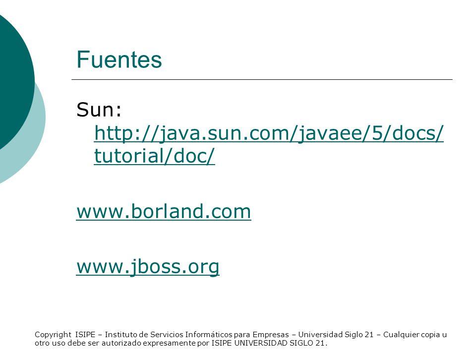 Fuentes Sun: http://java.sun.com/javaee/5/docs/ tutorial/doc/ http://java.sun.com/javaee/5/docs/ tutorial/doc/ www.borland.com www.jboss.org Copyright