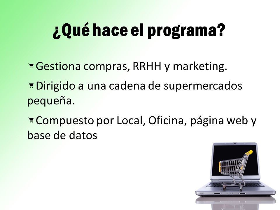 ¿Qué hace el programa? Gestiona compras, RRHH y marketing. Dirigido a una cadena de supermercados pequeña. Compuesto por Local, Oficina, página web y