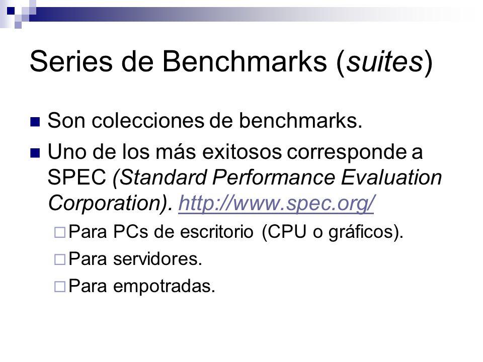 Series de Benchmarks (suites) Son colecciones de benchmarks. Uno de los más exitosos corresponde a SPEC (Standard Performance Evaluation Corporation).